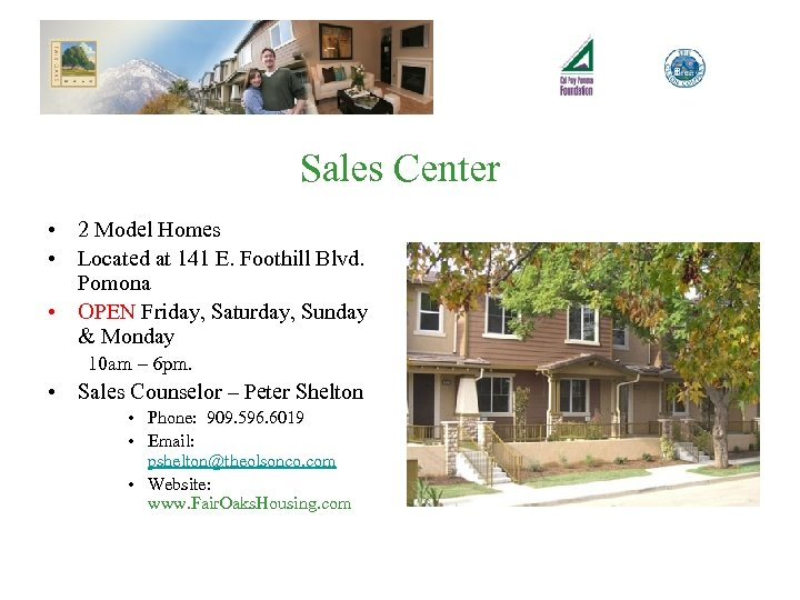 Sales Center • 2 Model Homes • Located at 141 E. Foothill Blvd. Pomona