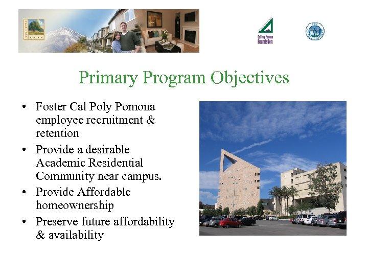 Primary Program Objectives • Foster Cal Poly Pomona employee recruitment & retention • Provide