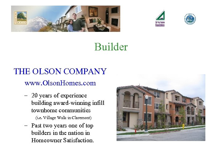 Builder THE OLSON COMPANY www. Olson. Homes. com – 20 years of experience building
