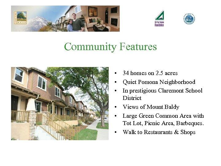 Community Features • 34 homes on 2. 5 acres • Quiet Pomona Neighborhood •