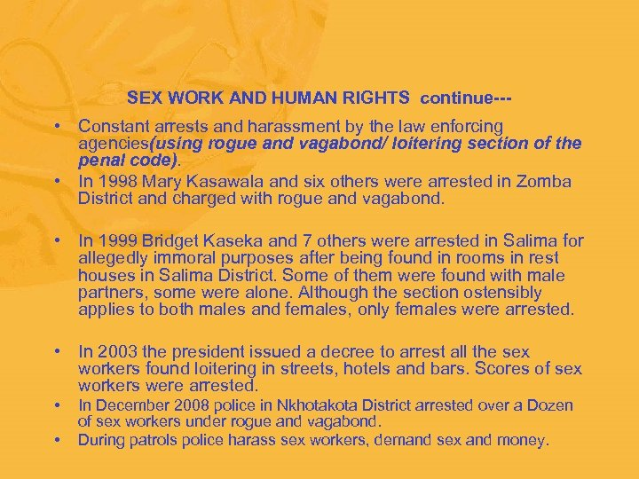 SEX WORK AND HUMAN RIGHTS continue--- • Constant arrests and harassment by the