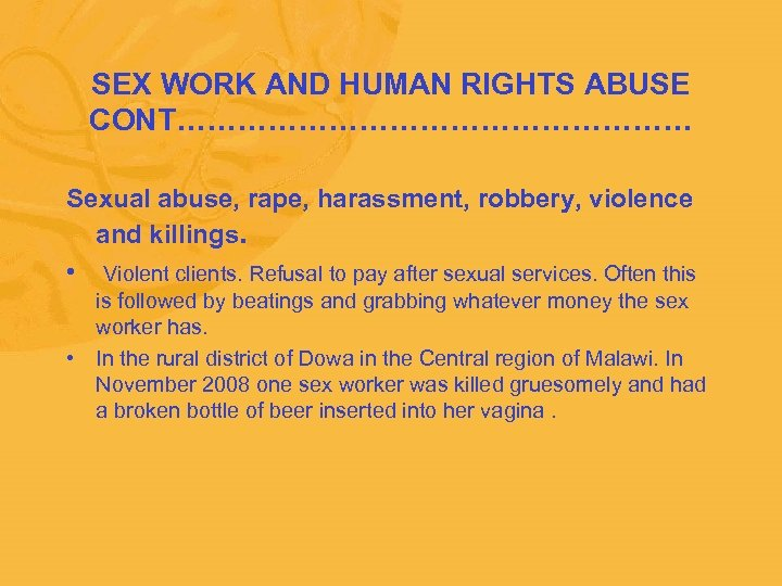 SEX WORK AND HUMAN RIGHTS ABUSE CONT……………………… Sexual abuse, rape, harassment, robbery, violence
