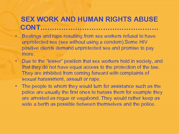 SEX WORK AND HUMAN RIGHTS ABUSE CONT……………………… • Beatings and rape resulting from