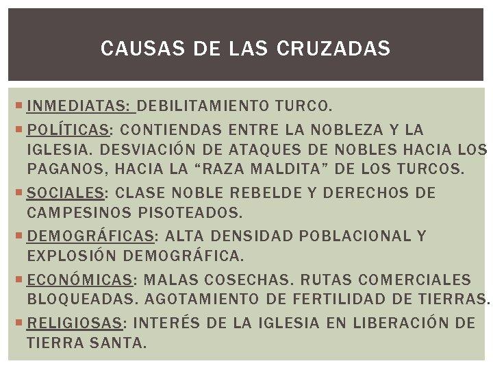 CAUSAS DE LAS CRUZADAS INMEDIATAS: DEBILITAMIENTO TURCO. POLÍTICAS: CONTIENDAS ENTRE LA NOBLEZA Y LA