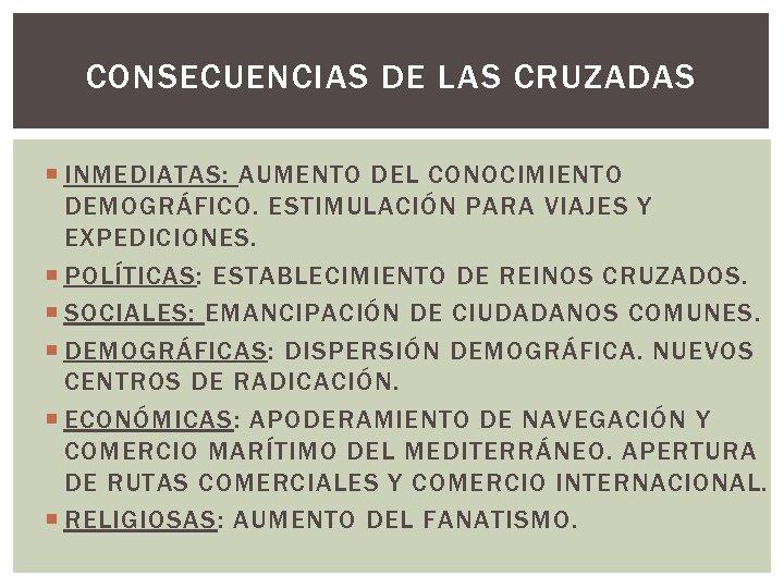 CONSECUENCIAS DE LAS CRUZADAS INMEDIATAS: AUMENTO DEL CONOCIMIENTO DEMOGRÁFICO. ESTIMULACIÓN PARA VIAJES Y EXPEDICIONES.