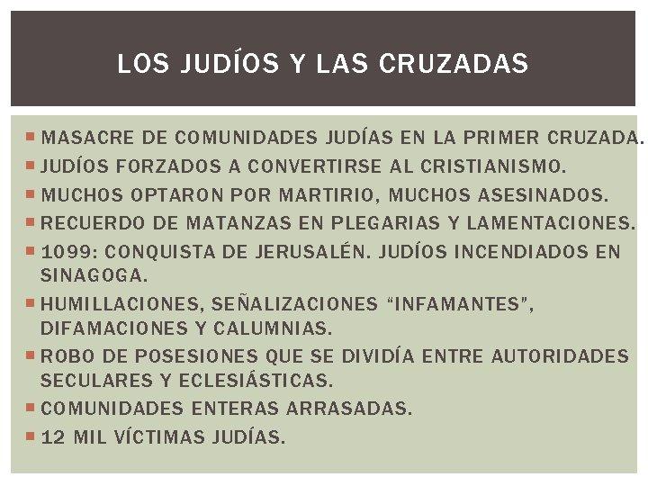 LOS JUDÍOS Y LAS CRUZADAS MASACRE DE COMUNIDADES JUDÍAS EN LA PRIMER CRUZADA. JUDÍOS