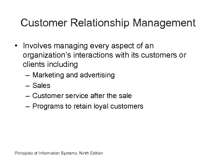 Customer Relationship Management • Involves managing every aspect of an organization's interactions with its