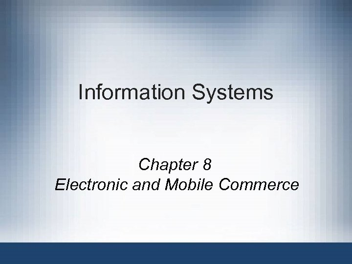 Information Systems Chapter 8 Electronic and Mobile Commerce