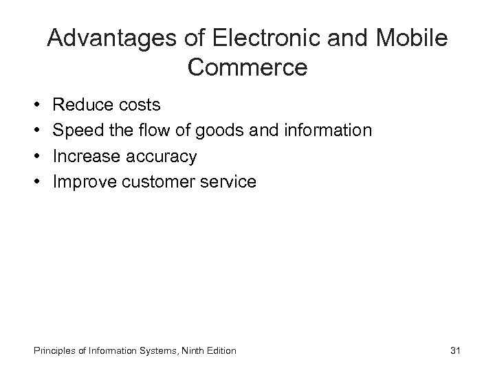 Advantages of Electronic and Mobile Commerce • • Reduce costs Speed the flow of