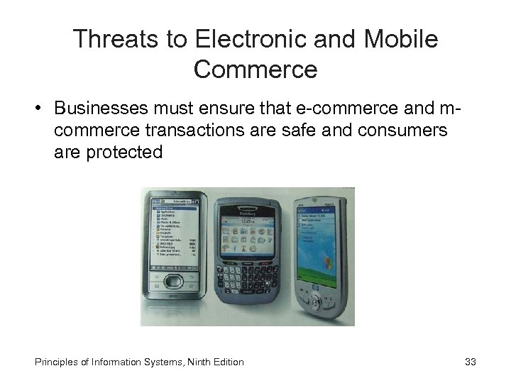 Threats to Electronic and Mobile Commerce • Businesses must ensure that e-commerce and mcommerce