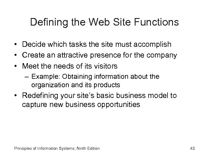 Defining the Web Site Functions • Decide which tasks the site must accomplish •
