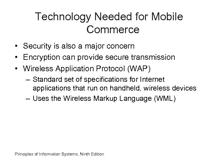 Technology Needed for Mobile Commerce • Security is also a major concern • Encryption