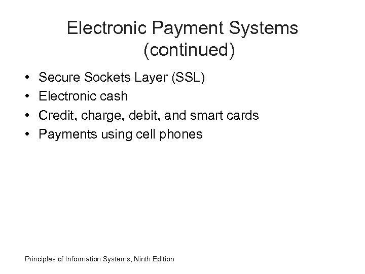 Electronic Payment Systems (continued) • • Secure Sockets Layer (SSL) Electronic cash Credit, charge,