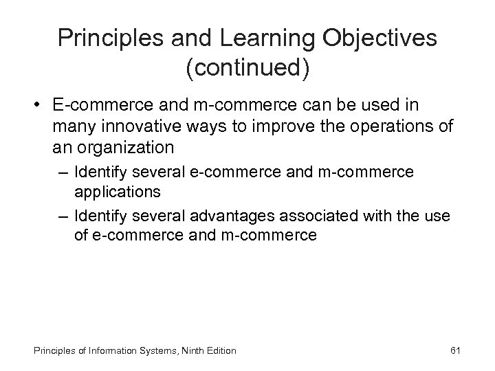 Principles and Learning Objectives (continued) • E-commerce and m-commerce can be used in many