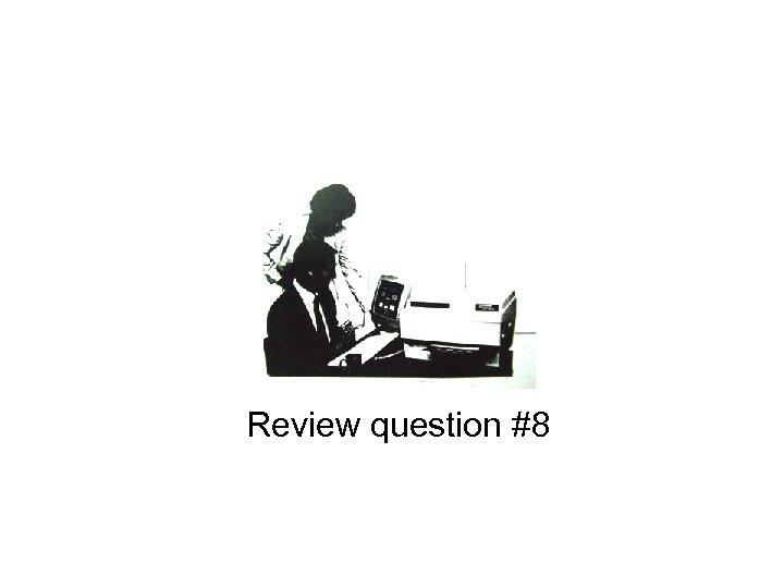 Review question #8