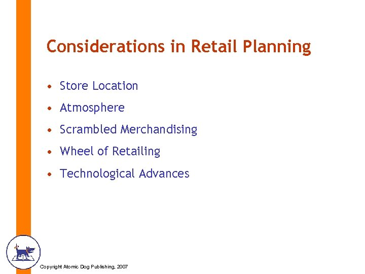 Considerations in Retail Planning • Store Location • Atmosphere • Scrambled Merchandising • Wheel