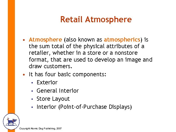 Retail Atmosphere • Atmosphere (also known as atmospherics) is the sum total of the