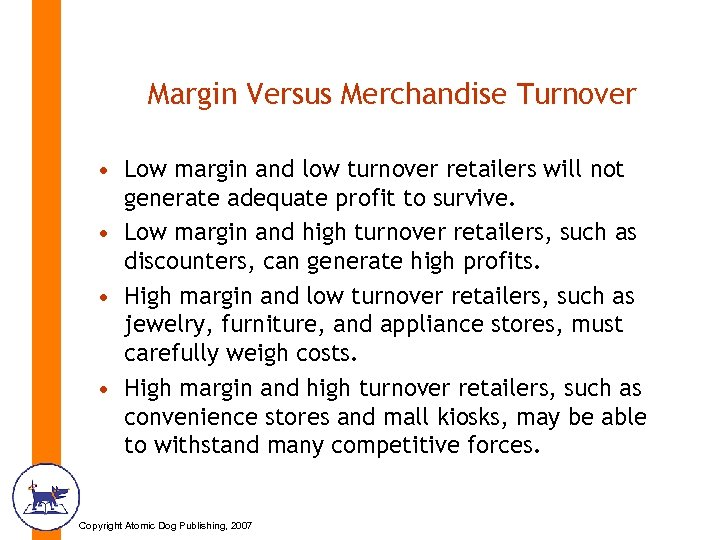 Margin Versus Merchandise Turnover • Low margin and low turnover retailers will not generate