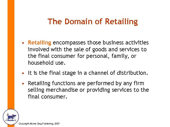 The Domain of Retailing • Retailing encompasses those business activities involved with the sale