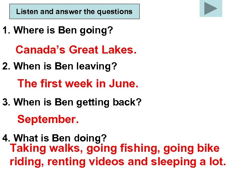 Listen and answer the questions 1. Where is Ben going? Canada's Great Lakes. 2.