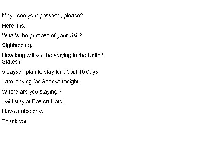 May I see your passport, please? Here it is. What's the purpose of your