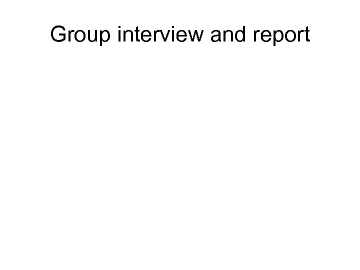 Group interview and report