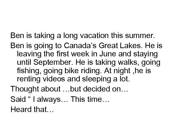 Ben is taking a long vacation this summer. Ben is going to Canada's Great