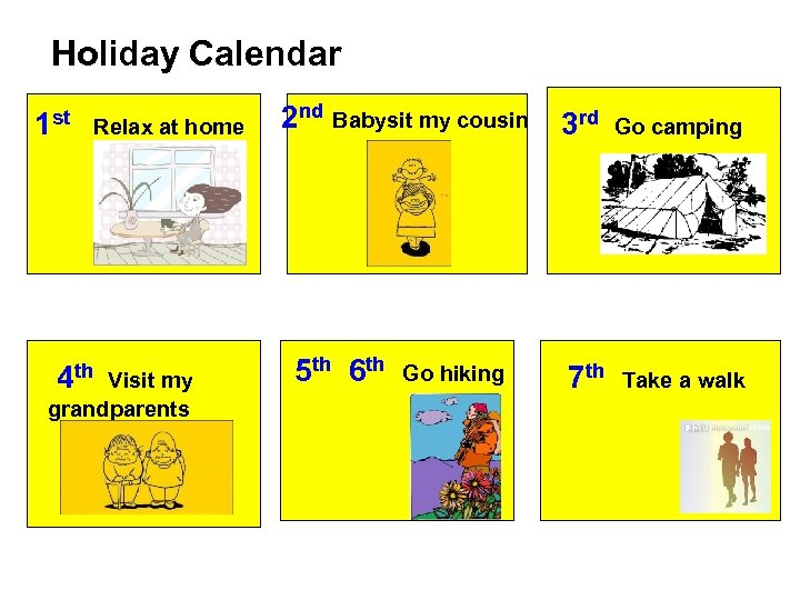 Holiday Calendar 1 st Relax at home 4 th Visit my grandparents 2 nd