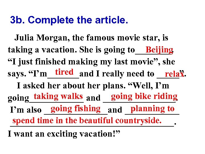 3 b. Complete the article. Julia Morgan, the famous movie star, is taking a