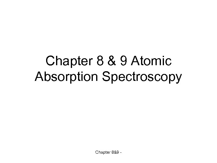 Chapter 8 & 9 Atomic Absorption Spectroscopy Chapter 8&9 -