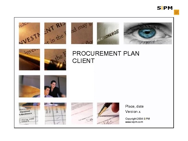 PROCUREMENT PLAN CLIENT Place, date Version x Copyright 2008 Si. PM www. sipm. com