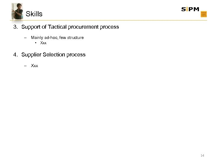 Skills 3. Support of Tactical procurement process – Mainly ad-hoc, few structure • Xxx