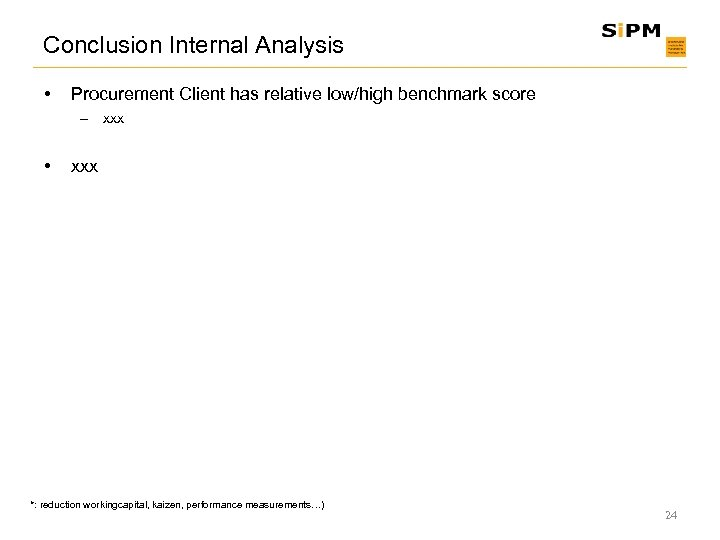 Conclusion Internal Analysis • Procurement Client has relative low/high benchmark score – xxx •