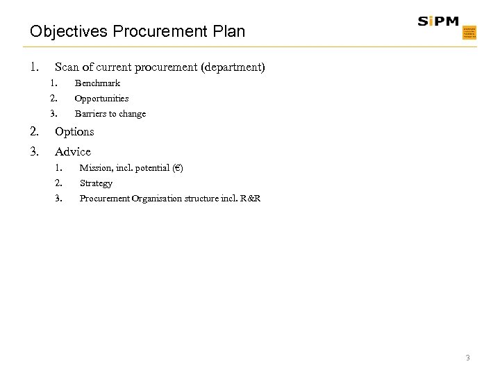 Objectives Procurement Plan 1. Scan of current procurement (department) 1. Benchmark 2. Opportunities 3.