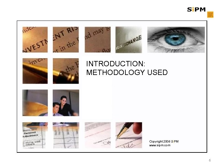 INTRODUCTION: METHODOLOGY USED Copyright 2008 Si. PM www. sipm. com 6