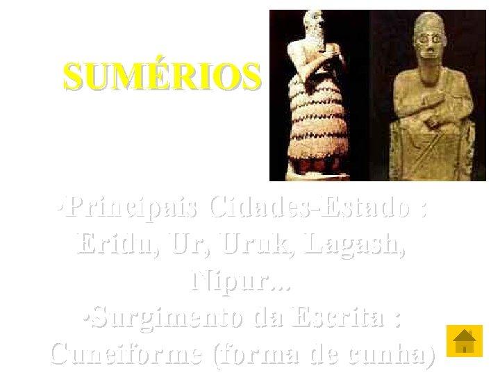 SUMÉRIOS • Principais Cidades-Estado : Eridu, Uruk, Lagash, Nipur. . . • Surgimento da