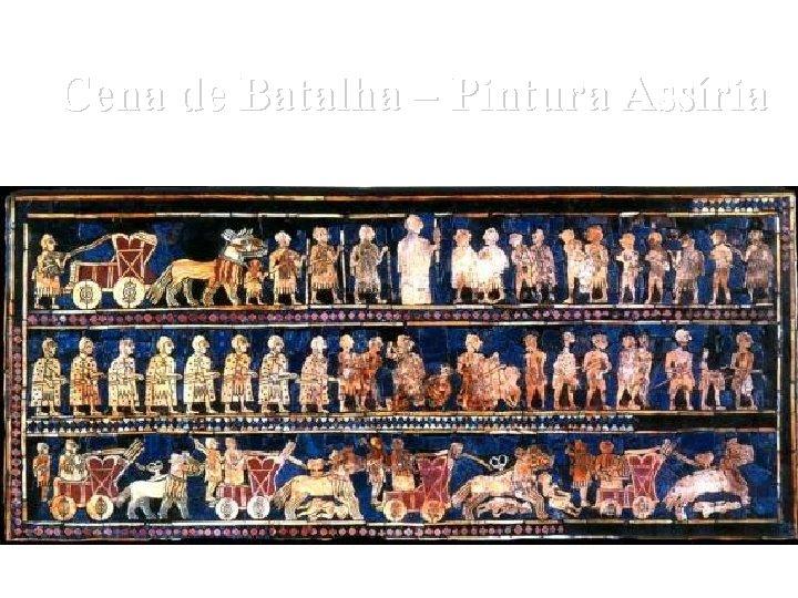 Cena de Batalha – Pintura Assíria