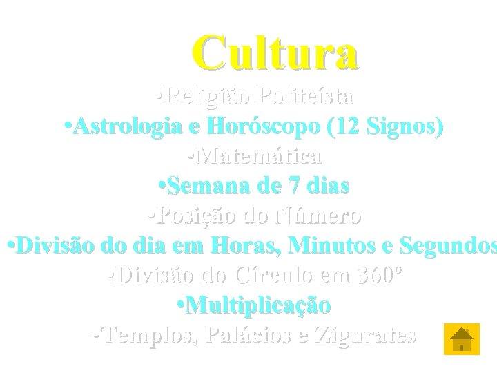 Cultura • Religião Politeísta • Astrologia e Horóscopo (12 Signos) • Matemática • Semana