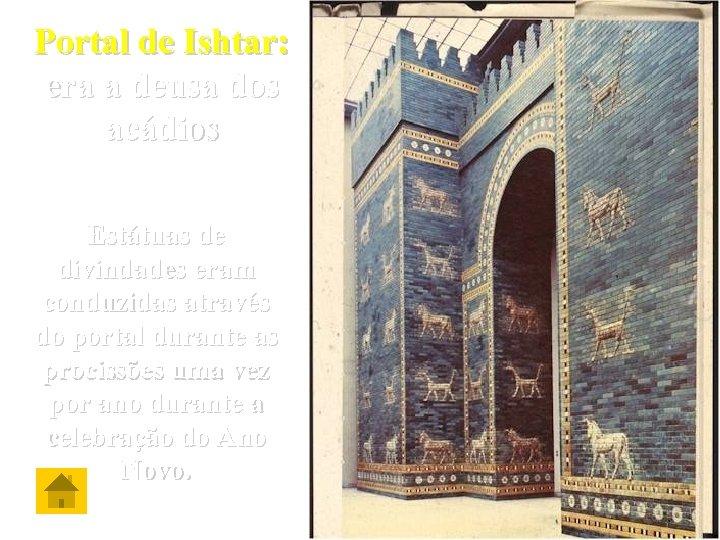 Portal de Ishtar: era a deusa dos acádios Estátuas de divindades eram conduzidas através