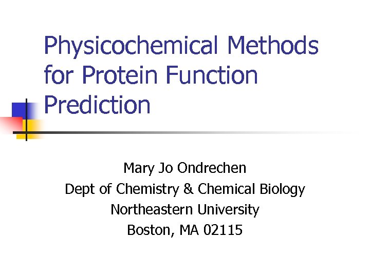 Physicochemical Methods for Protein Function Prediction Mary Jo Ondrechen Dept of Chemistry & Chemical