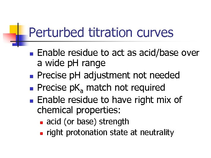 Perturbed titration curves n n Enable residue to act as acid/base over a wide
