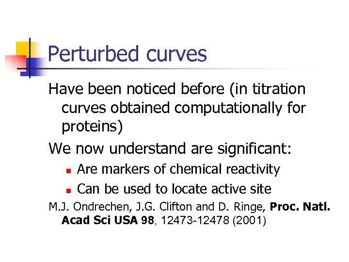 Perturbed curves Have been noticed before (in titration curves obtained computationally for proteins) We