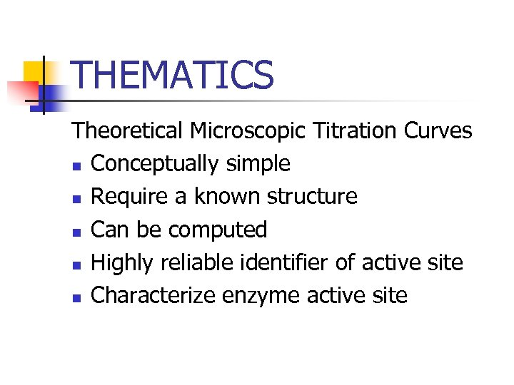 THEMATICS Theoretical Microscopic Titration Curves n Conceptually simple n Require a known structure n