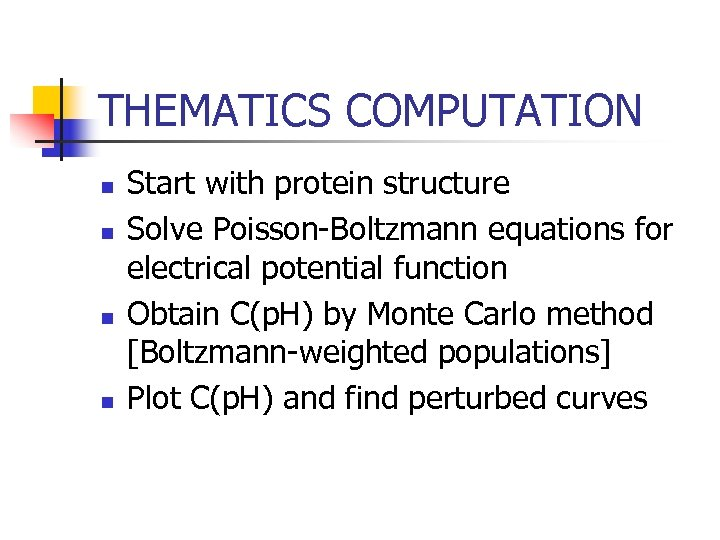 THEMATICS COMPUTATION n n Start with protein structure Solve Poisson-Boltzmann equations for electrical potential