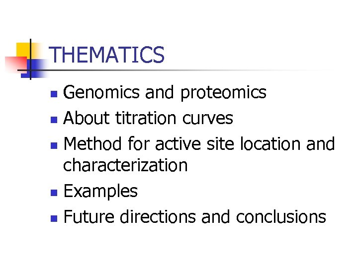 THEMATICS Genomics and proteomics n About titration curves n Method for active site location