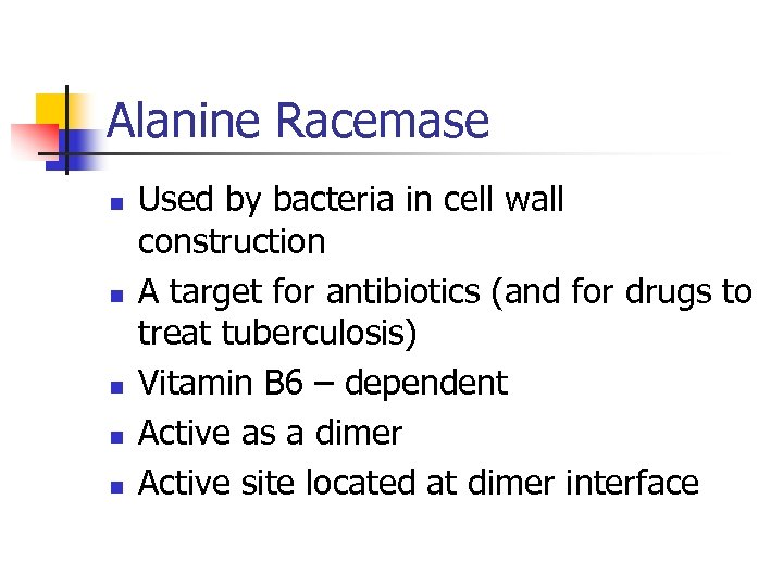 Alanine Racemase n n n Used by bacteria in cell wall construction A target
