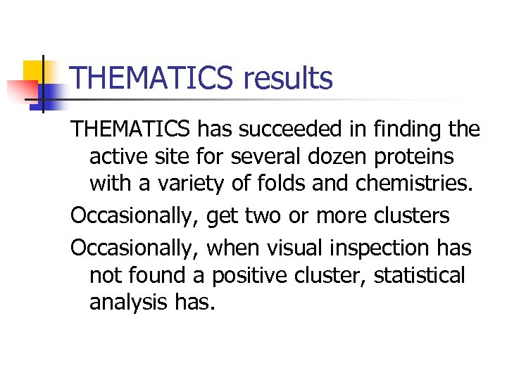 THEMATICS results THEMATICS has succeeded in finding the active site for several dozen proteins