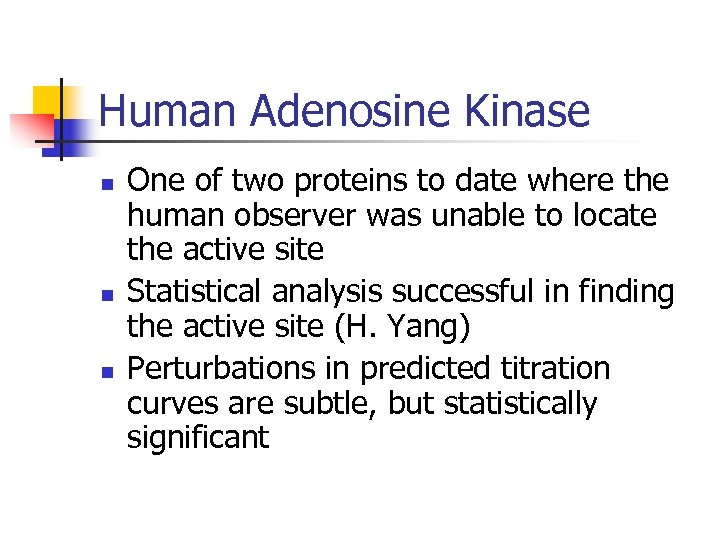 Human Adenosine Kinase n n n One of two proteins to date where the