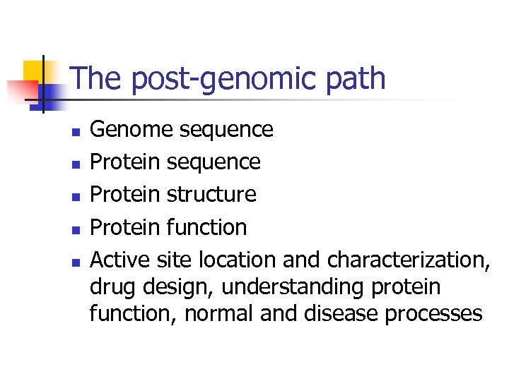 The post-genomic path n n n Genome sequence Protein structure Protein function Active site