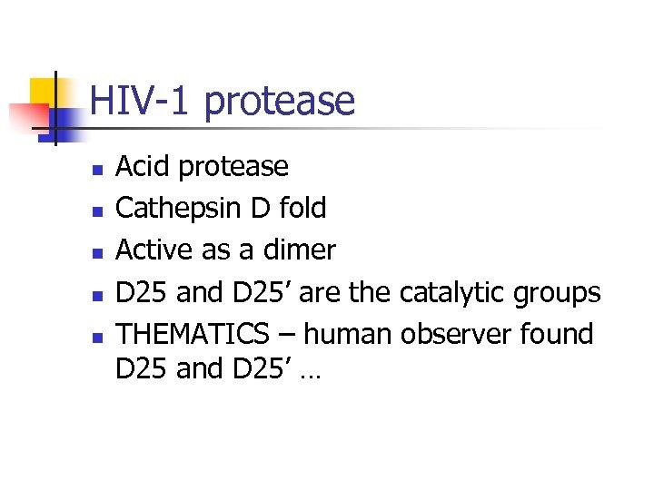 HIV-1 protease n n n Acid protease Cathepsin D fold Active as a dimer